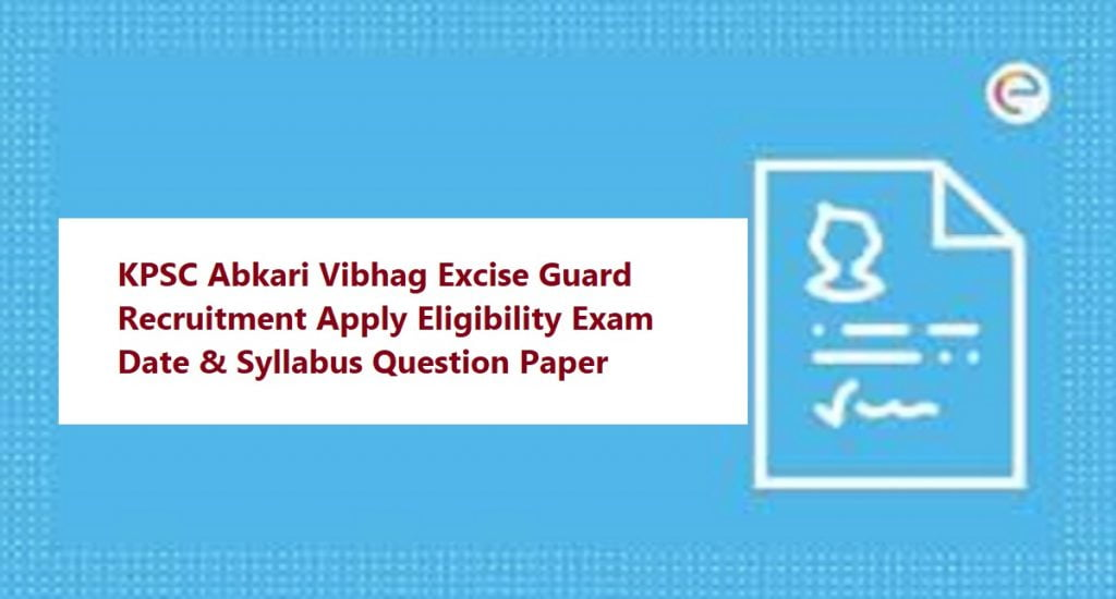 KPSC Abkari Vibhag Excise Guard Recruitment 2020 Apply Eligibility Exam Date & Syllabus Question Paper